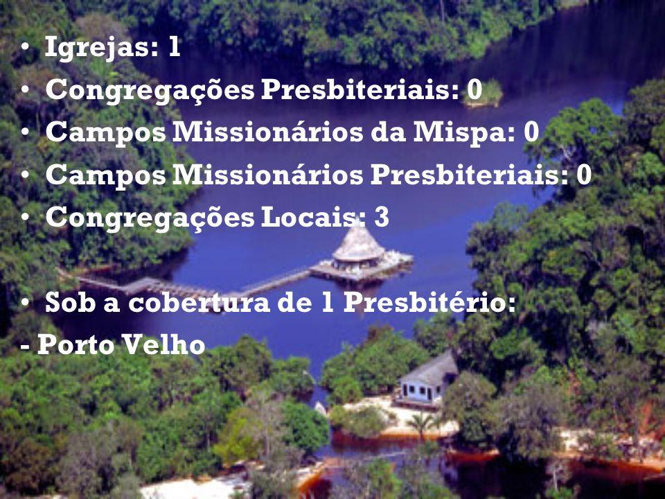 Igrejas: 1 Congregações Presbiteriais: 0. Campos Missionários da Mispa: 0. Campos Missionários Presbiteriais: 0.