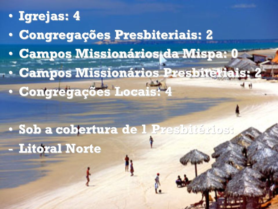 Igrejas: 4 Congregações Presbiteriais: 2. Campos Missionários da Mispa: 0. Campos Missionários Presbiteriais: 2.