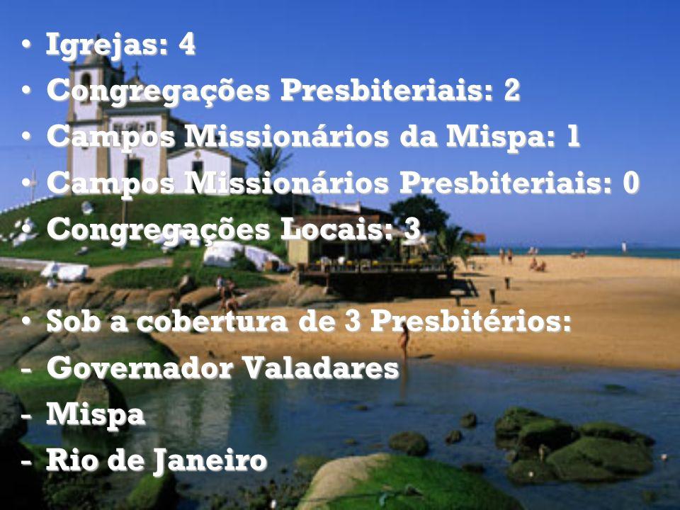 Igrejas: 4 Congregações Presbiteriais: 2. Campos Missionários da Mispa: 1. Campos Missionários Presbiteriais: 0.