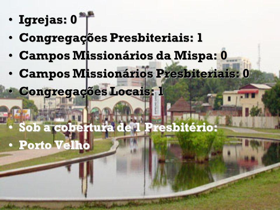 Igrejas: 0 Congregações Presbiteriais: 1. Campos Missionários da Mispa: 0. Campos Missionários Presbiteriais: 0.