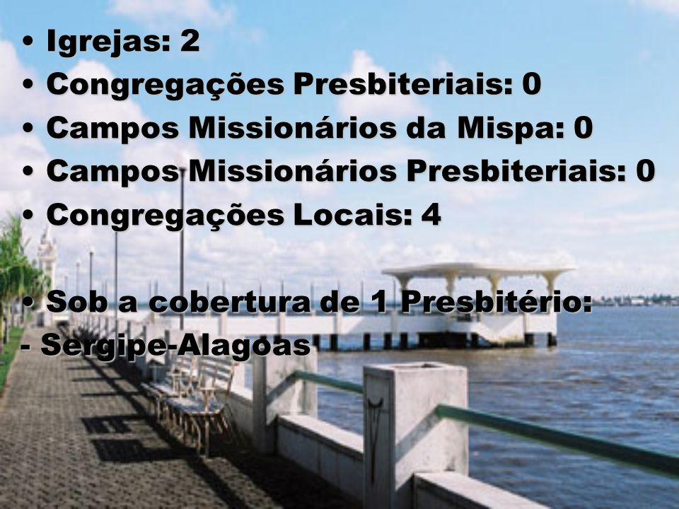 Igrejas: 2 Congregações Presbiteriais: 0. Campos Missionários da Mispa: 0. Campos Missionários Presbiteriais: 0.