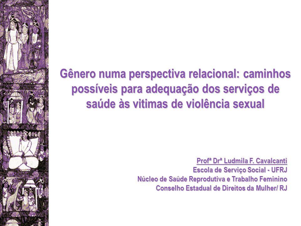 Gênero numa perspectiva relacional: caminhos possíveis para adequação dos serviços de saúde às vitimas de violência sexual