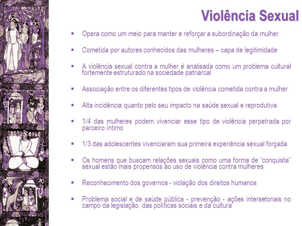 Violência Sexual Opera como um meio para manter e reforçar a subordinação da mulher.