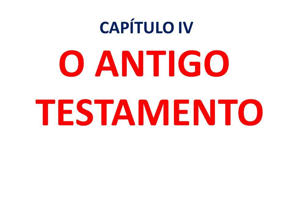 CAPÍTULO IV O ANTIGO TESTAMENTO