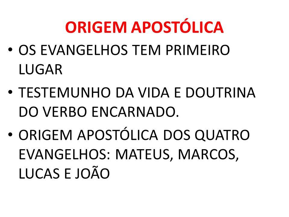 ORIGEM APOSTÓLICA OS EVANGELHOS TEM PRIMEIRO LUGAR