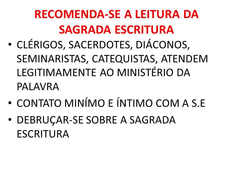 RECOMENDA-SE A LEITURA DA SAGRADA ESCRITURA