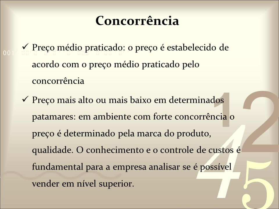 Concorrência Preço médio praticado: o preço é estabelecido de acordo com o preço médio praticado pelo concorrência.