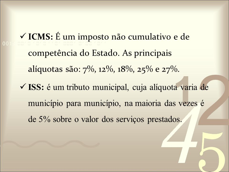 ICMS: É um imposto não cumulativo e de competência do Estado