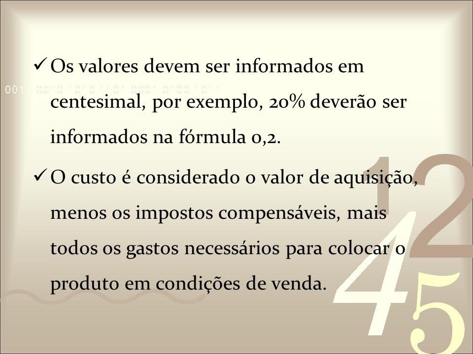 Os valores devem ser informados em centesimal, por exemplo, 20% deverão ser informados na fórmula 0,2.