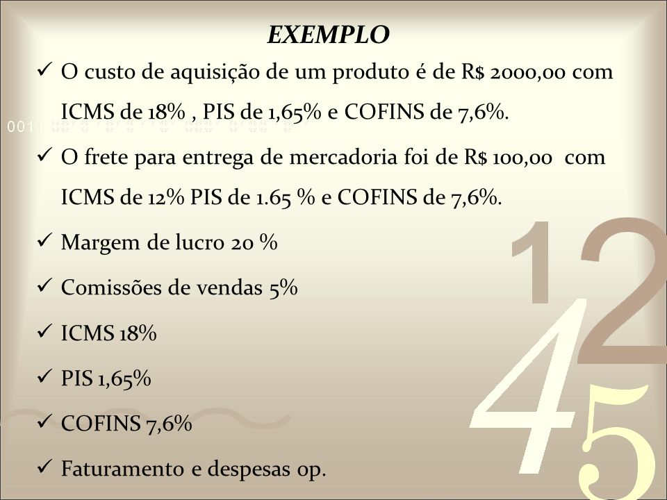 EXEMPLO O custo de aquisição de um produto é de R$ 2000,00 com ICMS de 18% , PIS de 1,65% e COFINS de 7,6%.