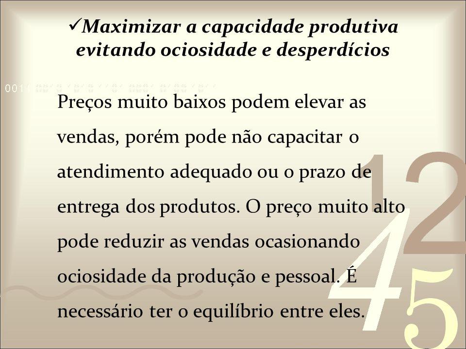 Maximizar a capacidade produtiva evitando ociosidade e desperdícios