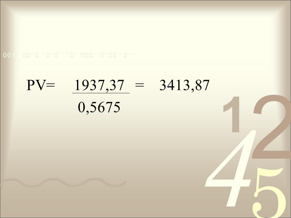 PV= 1937,37 = 3413,87 0,5675