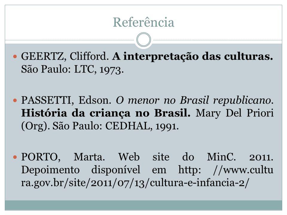 Referência GEERTZ, Clifford. A interpretação das culturas. São Paulo: LTC, 1973.
