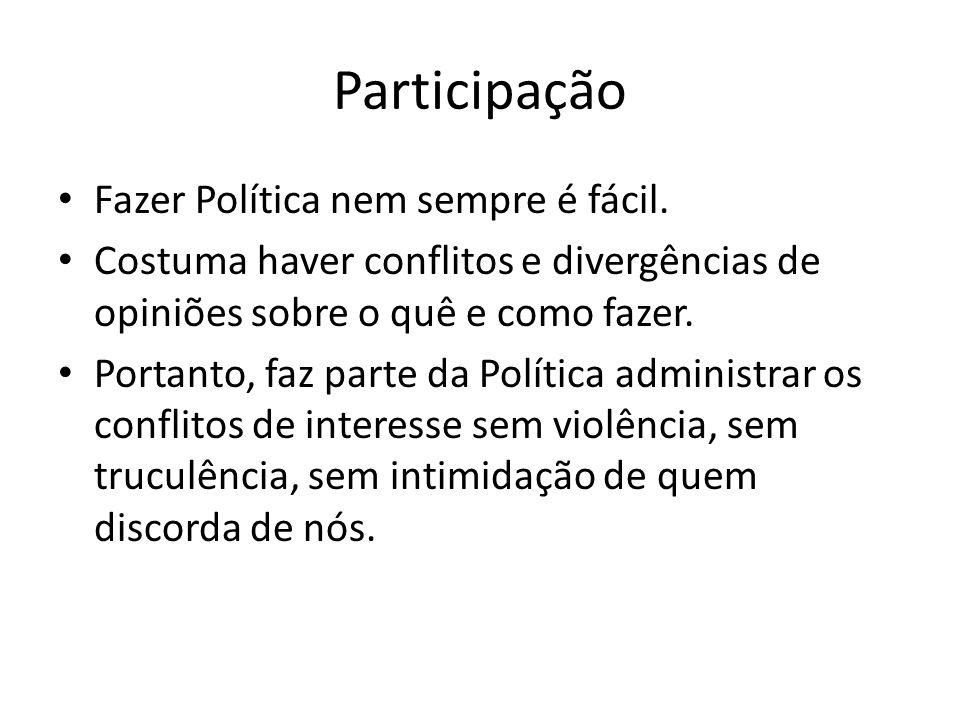 Participação Fazer Política nem sempre é fácil.