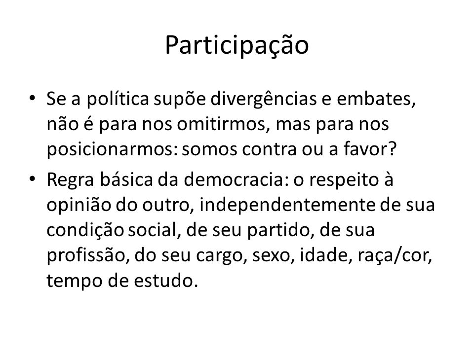 Participação Se a política supõe divergências e embates, não é para nos omitirmos, mas para nos posicionarmos: somos contra ou a favor