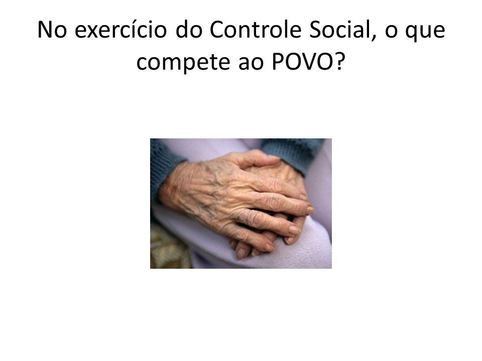 No exercício do Controle Social, o que compete ao POVO