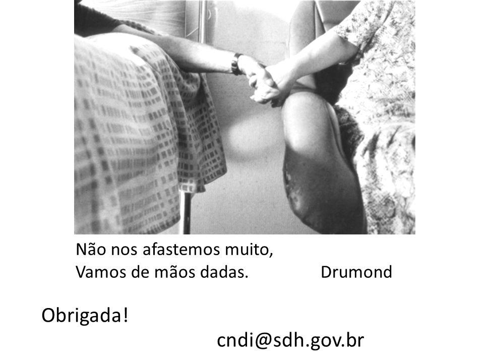 Obrigada! cndi@sdh.gov.br Não nos afastemos muito,