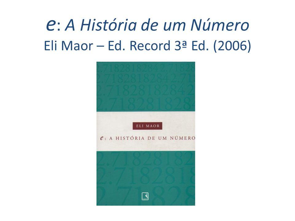 e: A História de um Número Eli Maor – Ed. Record 3ª Ed. (2006)