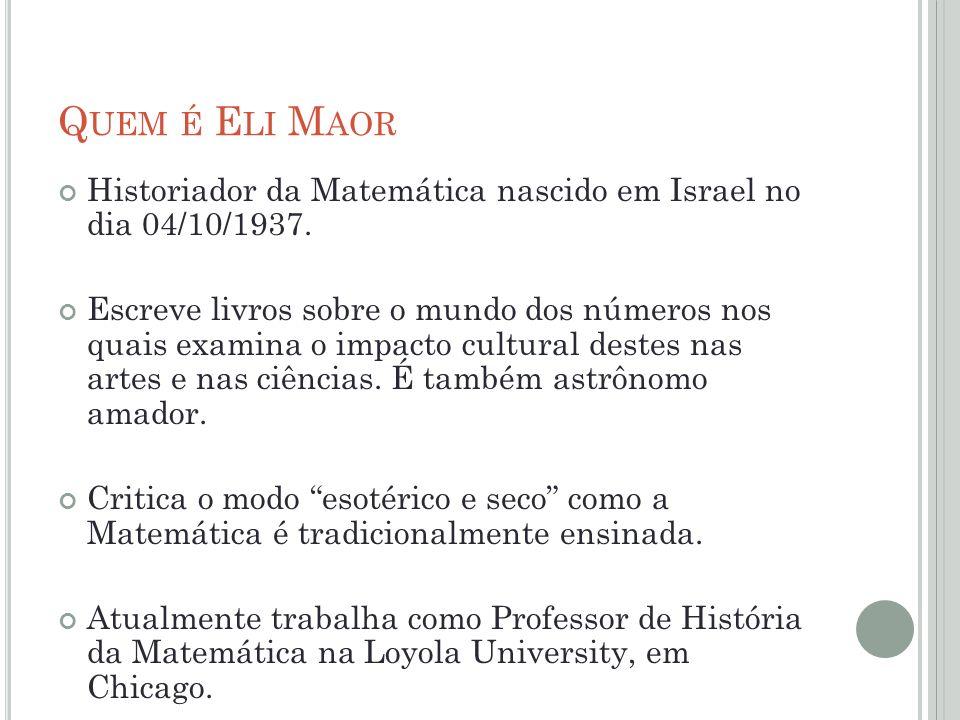 Quem é Eli Maor Historiador da Matemática nascido em Israel no dia 04/10/1937.