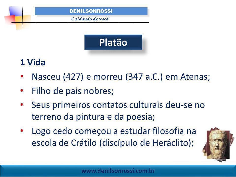 Platão 1 Vida Nasceu (427) e morreu (347 a.C.) em Atenas;