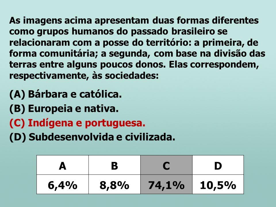 A B C D 6,4% 8,8% 74,1% 10,5% Bárbara e católica. Europeia e nativa.
