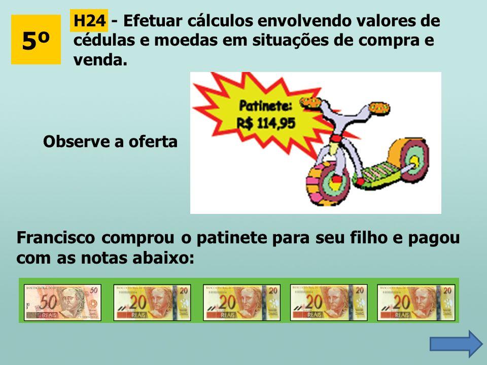 H24 - Efetuar cálculos envolvendo valores de cédulas e moedas em situações de compra e venda.