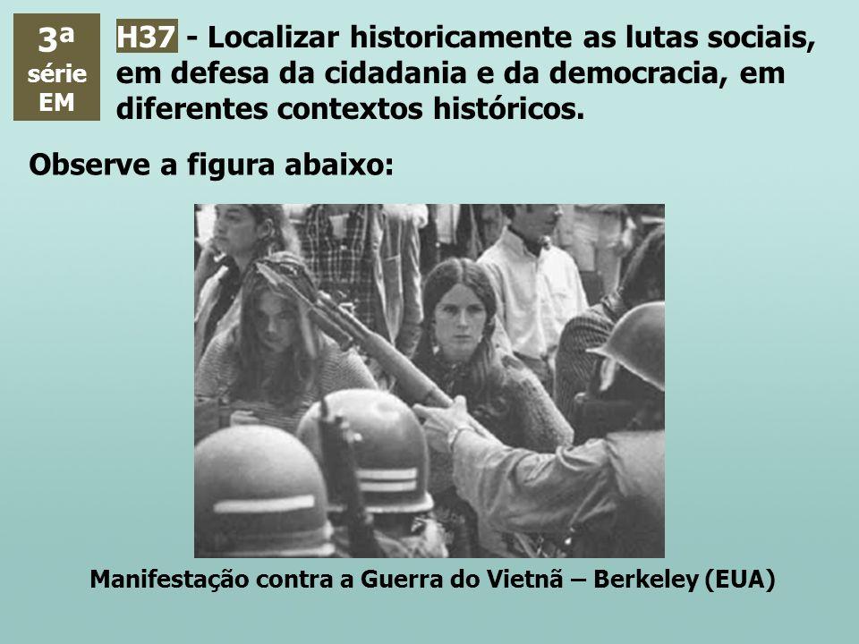 3ª série. EM. H37 - Localizar historicamente as lutas sociais, em defesa da cidadania e da democracia, em diferentes contextos históricos.