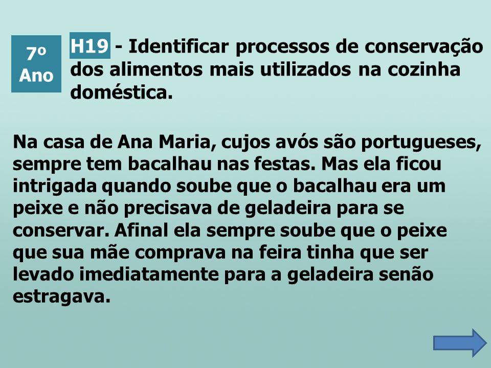 H19 - Identificar processos de conservação dos alimentos mais utilizados na cozinha doméstica.