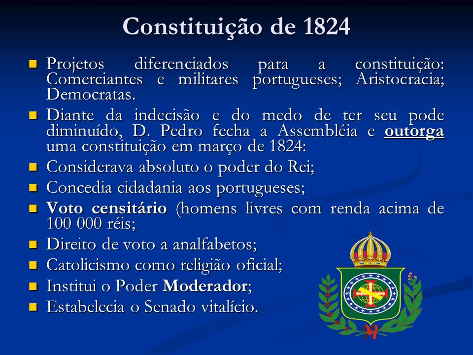 Constituição de 1824 Projetos diferenciados para a constituição: Comerciantes e militares portugueses; Aristocracia; Democratas.