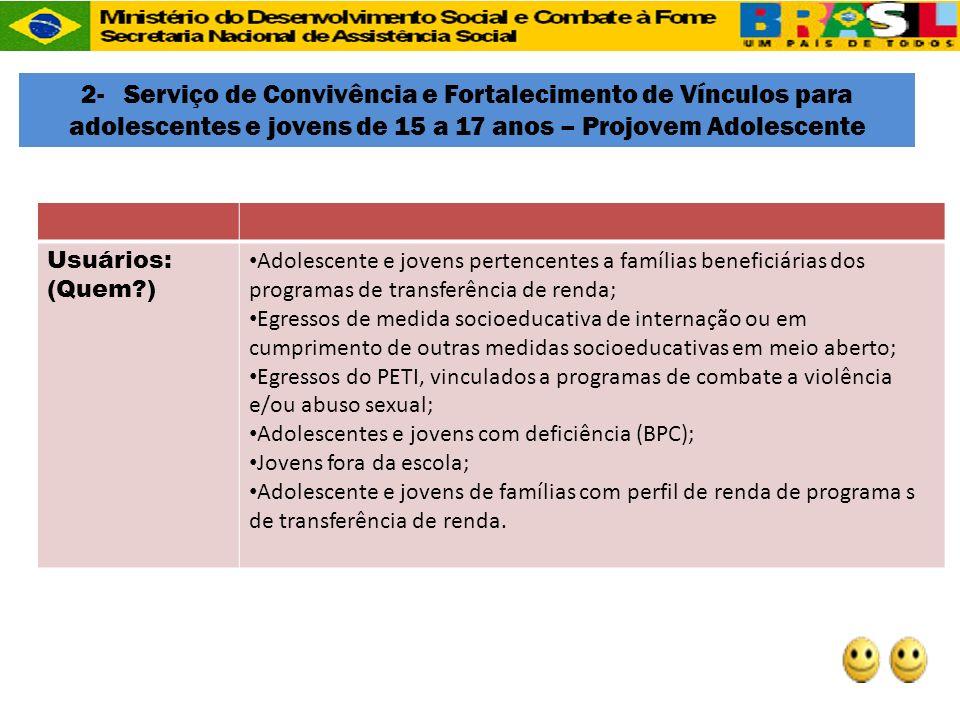2- Serviço de Convivência e Fortalecimento de Vínculos para adolescentes e jovens de 15 a 17 anos – Projovem Adolescente