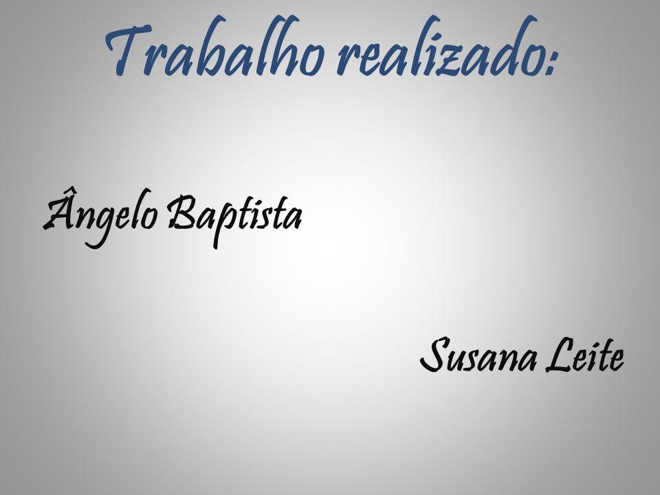 Trabalho realizado: Ângelo Baptista Susana Leite