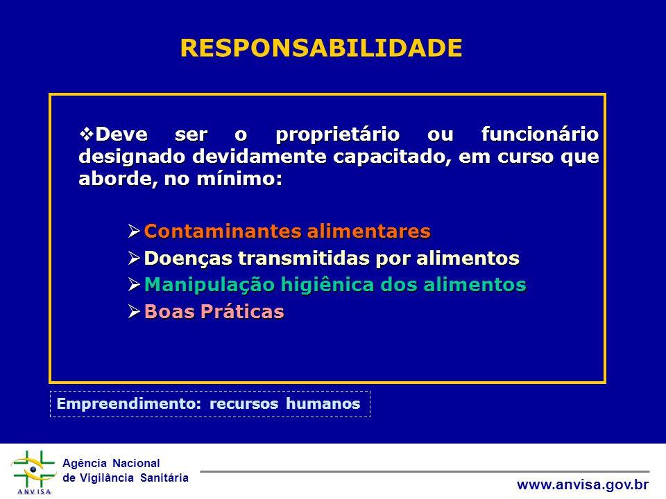 RESPONSABILIDADE Deve ser o proprietário ou funcionário designado devidamente capacitado, em curso que aborde, no mínimo: