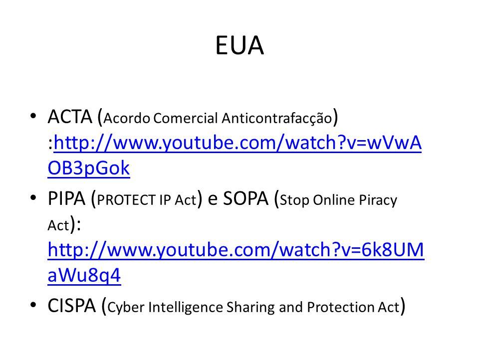 EUA ACTA (Acordo Comercial Anticontrafacção) :http://www.youtube.com/watch v=wVwAOB3pGok.