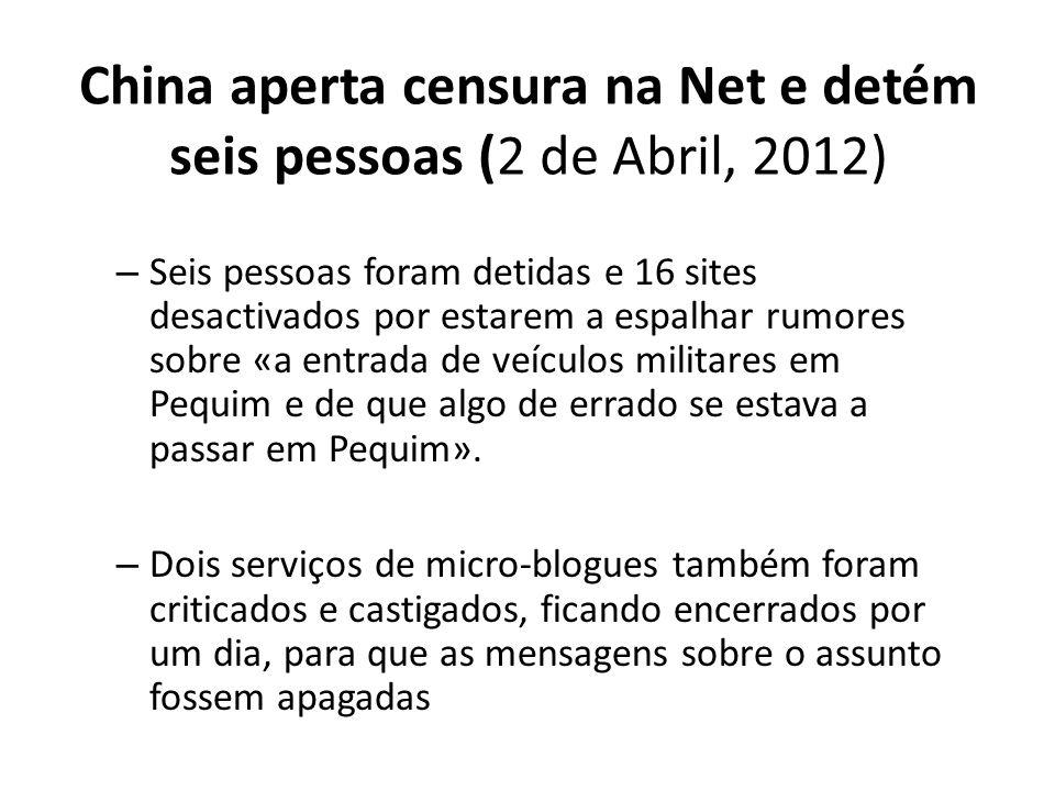 China aperta censura na Net e detém seis pessoas (2 de Abril, 2012)