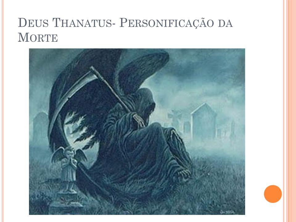 Deus Thanatus- Personificação da Morte