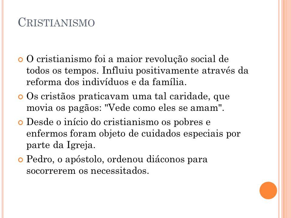 Cristianismo O cristianismo foi a maior revolução social de todos os tempos. Influiu positivamente através da reforma dos indivíduos e da família.
