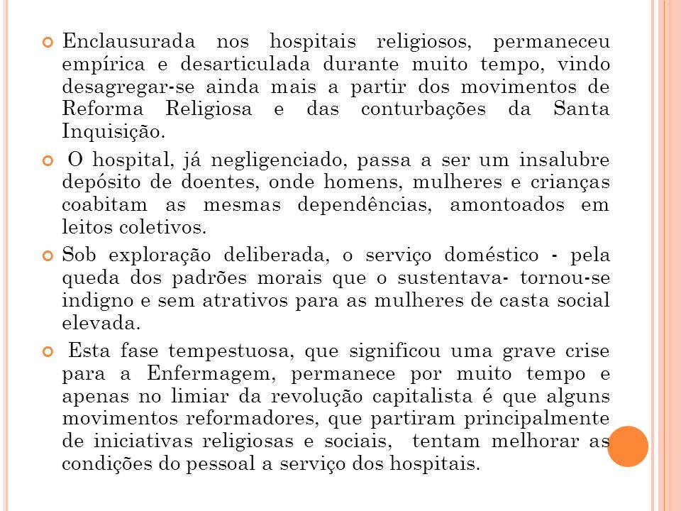 Enclausurada nos hospitais religiosos, permaneceu empírica e desarticulada durante muito tempo, vindo desagregar-se ainda mais a partir dos movimentos de Reforma Religiosa e das conturbações da Santa Inquisição.