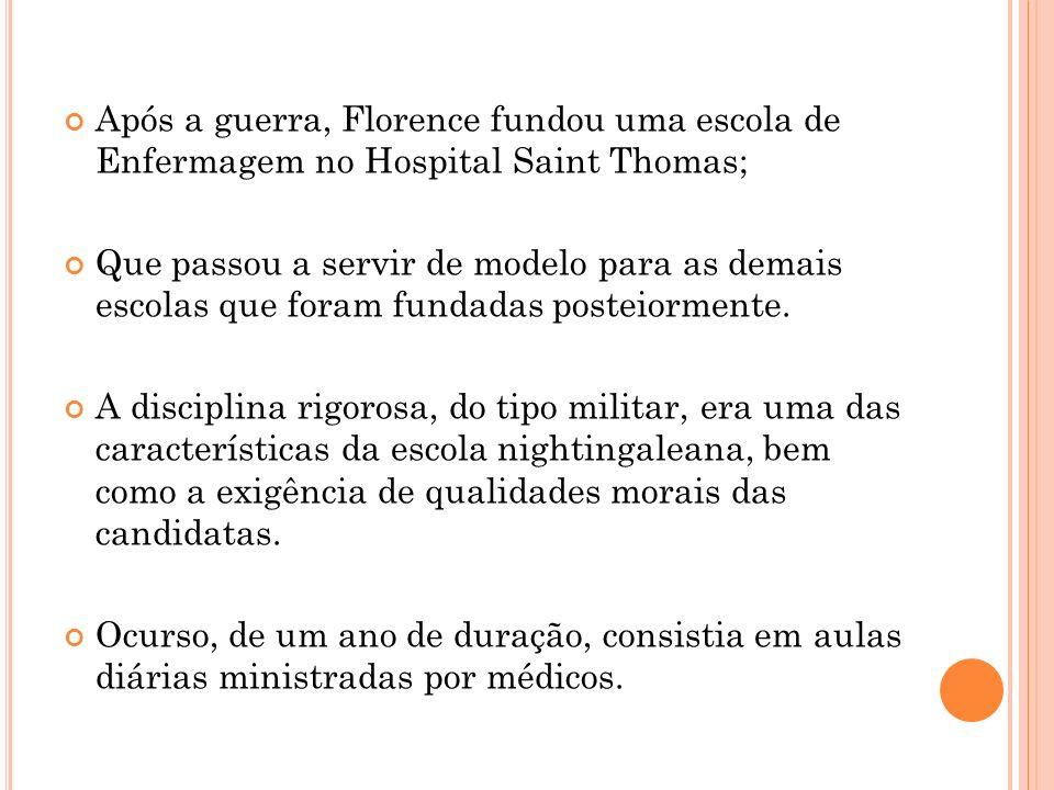 Após a guerra, Florence fundou uma escola de Enfermagem no Hospital Saint Thomas;