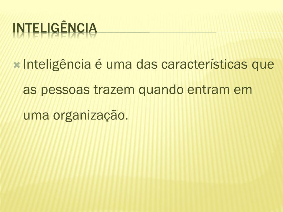 inteligência Inteligência é uma das características que as pessoas trazem quando entram em uma organização.