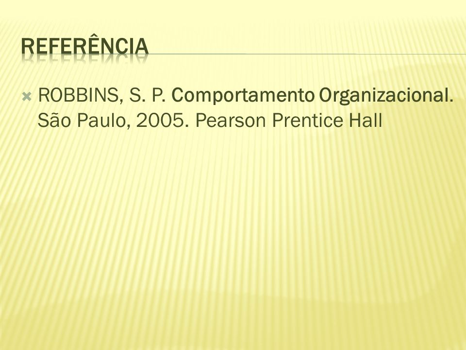 referência ROBBINS, S. P. Comportamento Organizacional. São Paulo, 2005. Pearson Prentice Hall