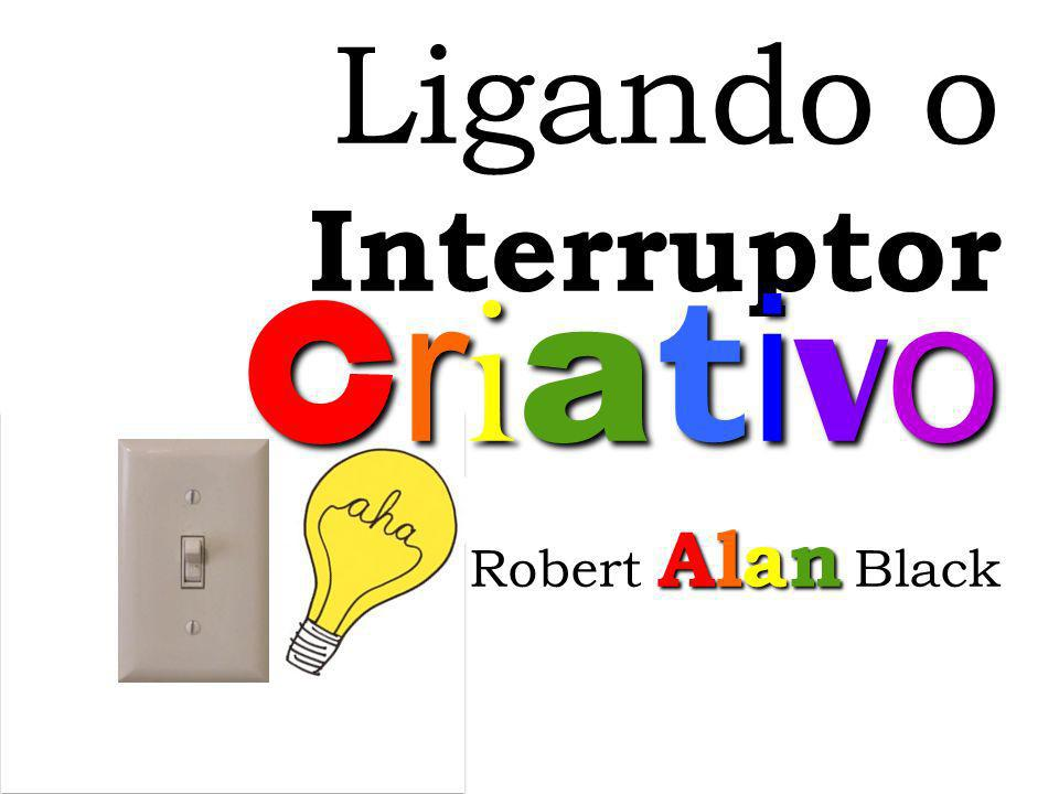 Ligando o Interruptor Criativo Robert Alan Black