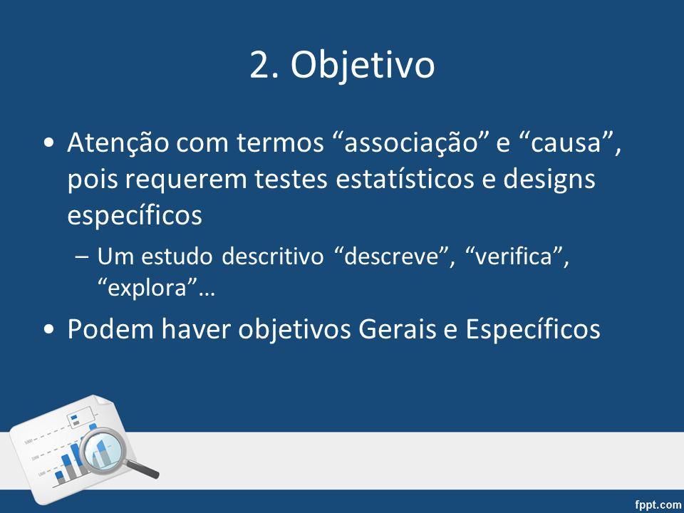 2. Objetivo Atenção com termos associação e causa , pois requerem testes estatísticos e designs específicos.