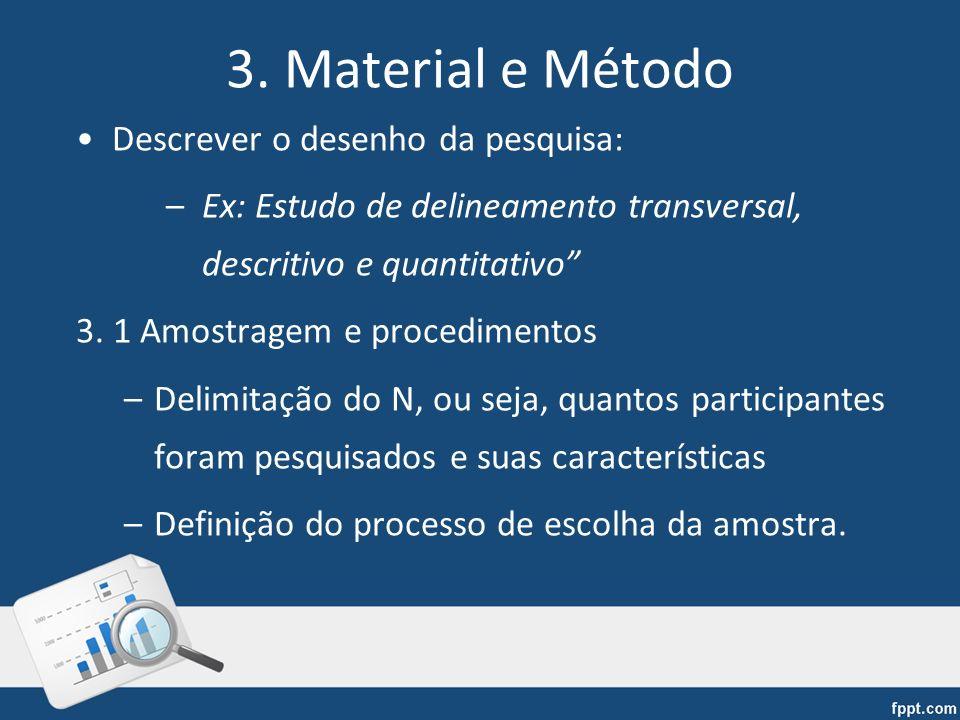 3. Material e Método Descrever o desenho da pesquisa: