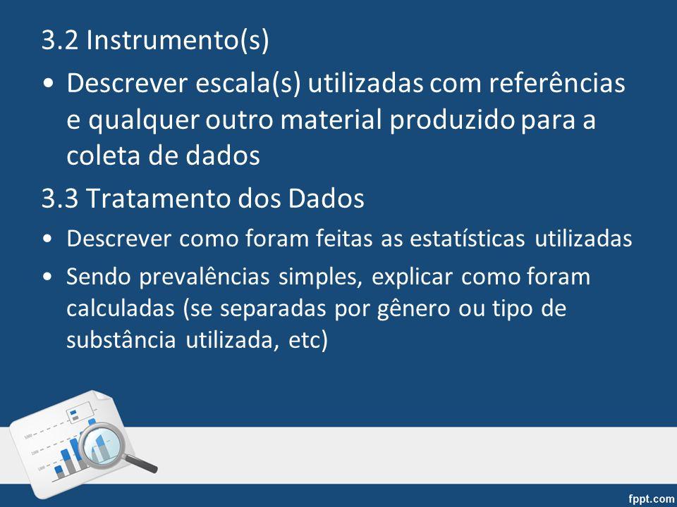 3.2 Instrumento(s) Descrever escala(s) utilizadas com referências e qualquer outro material produzido para a coleta de dados.