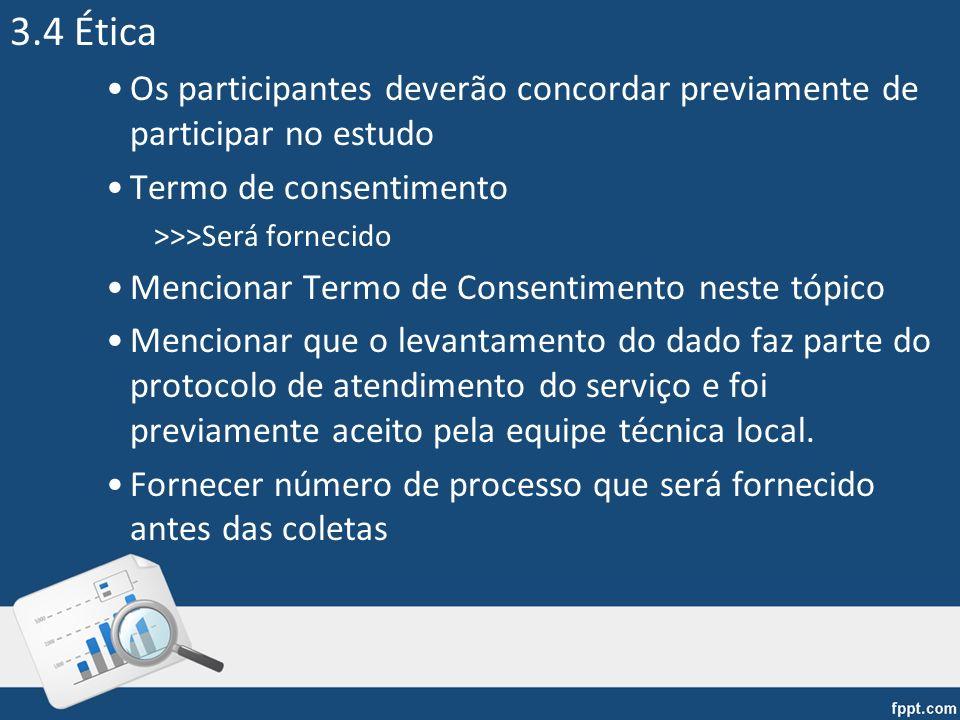 3.4 Ética Os participantes deverão concordar previamente de participar no estudo. Termo de consentimento.