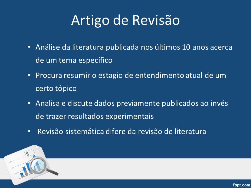 Artigo de Revisão Análise da literatura publicada nos últimos 10 anos acerca de um tema específico.