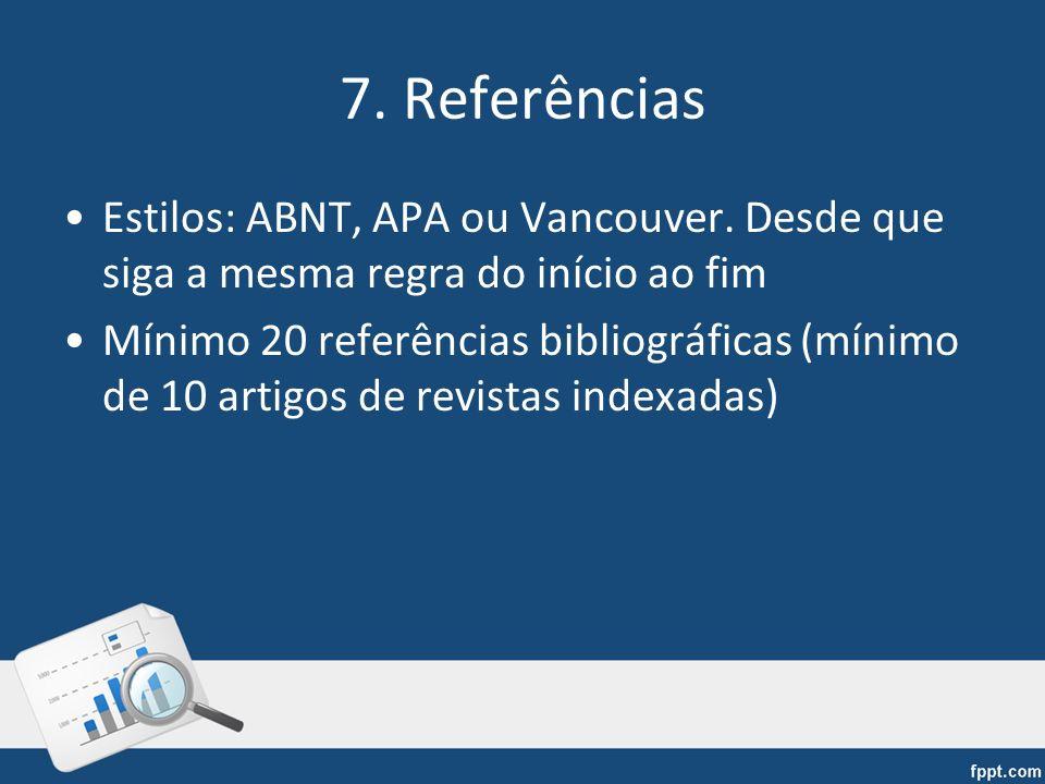 7. Referências Estilos: ABNT, APA ou Vancouver. Desde que siga a mesma regra do início ao fim.