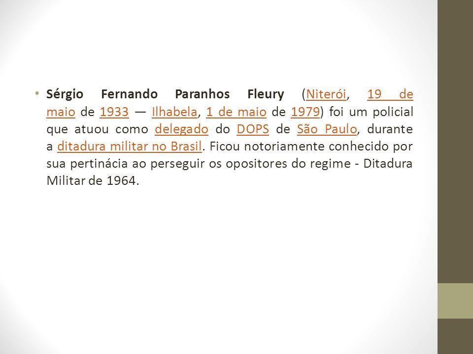 Sérgio Fernando Paranhos Fleury (Niterói, 19 de maio de 1933 — Ilhabela, 1 de maio de 1979) foi um policial que atuou como delegado do DOPS de São Paulo, durante a ditadura militar no Brasil.