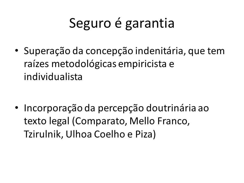 Seguro é garantiaSuperação da concepção indenitária, que tem raízes metodológicas empiricista e individualista.
