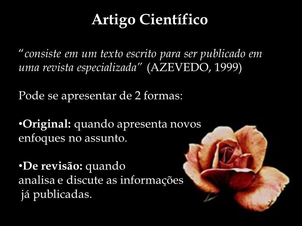 Artigo Científico consiste em um texto escrito para ser publicado em uma revista especializada (AZEVEDO, 1999)